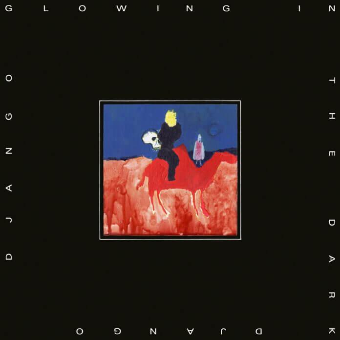 Django Django – Glowing in the Dark